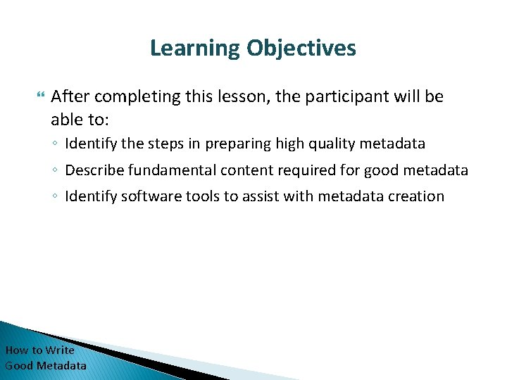 Learning Objectives After completing this lesson, the participant will be able to: ◦ Identify