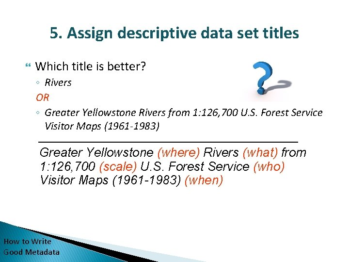 5. Assign descriptive data set titles Which title is better? ◦ Rivers OR ◦