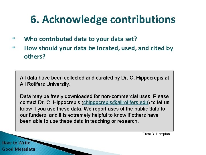 6. Acknowledge contributions Who contributed data to your data set? How should your data