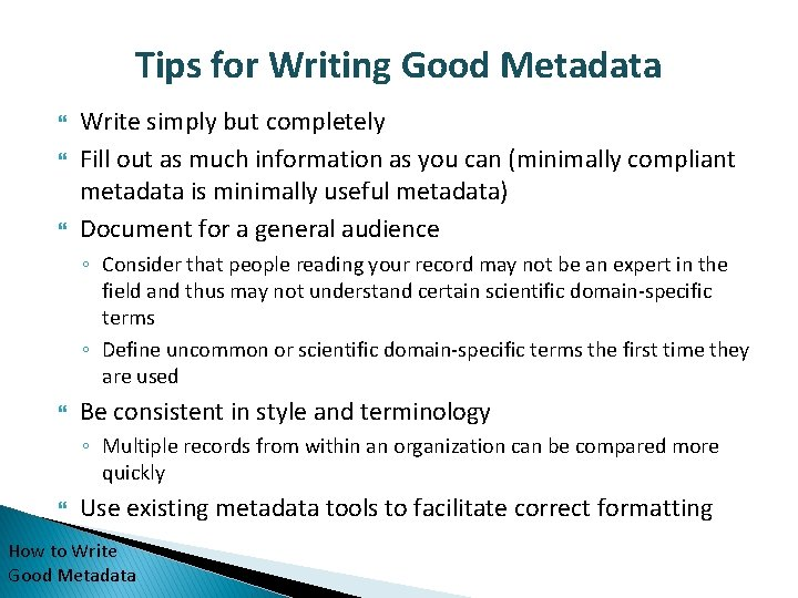 Tips for Writing Good Metadata Write simply but completely Fill out as much information