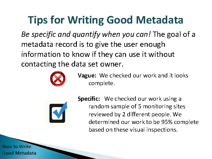 Tips for Writing Good Metadata Be specific and quantify when you can! The goal