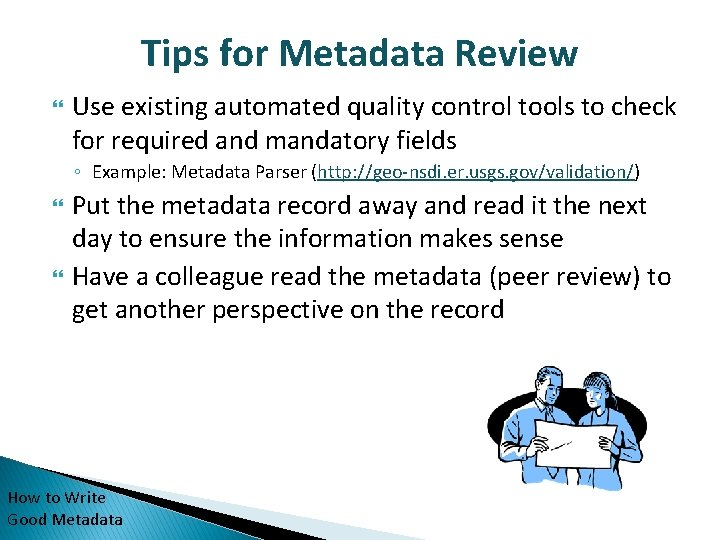 Tips for Metadata Review Use existing automated quality control tools to check for required