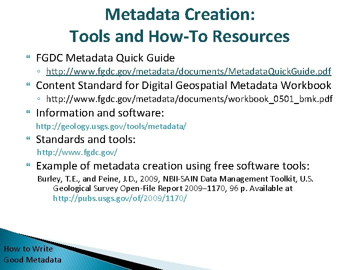 Metadata Creation: Tools and How-To Resources FGDC Metadata Quick Guide ◦ http: //www. fgdc.