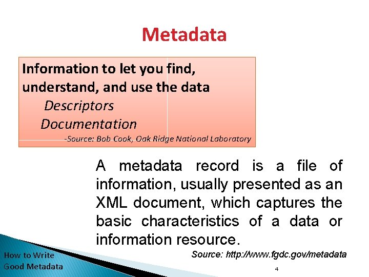 Metadata Information to let you find, understand, and use the data Descriptors Documentation -Source: