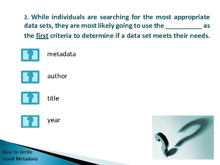 While individuals are searching for the most appropriate data sets, they are most likely