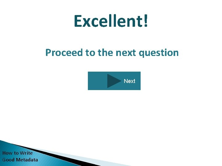 Excellent! Proceed to the next question Next How to Write Good Metadata