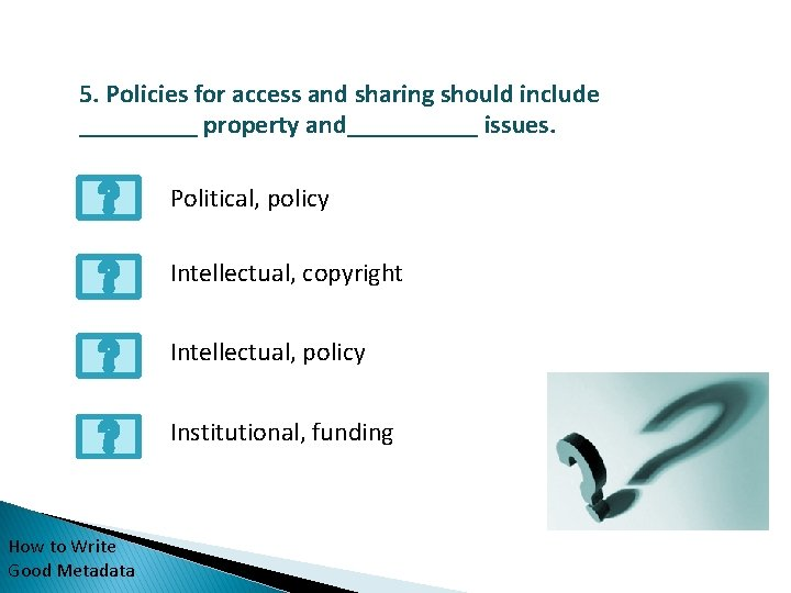 5. Policies for access and sharing should include _____ property and_____ issues. Political, policy