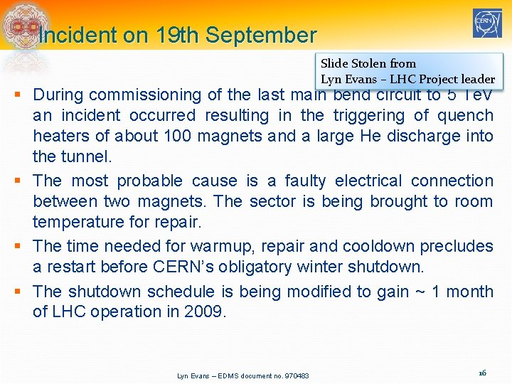 Incident on 19 th September Slide Stolen from Lyn Evans – LHC Project leader