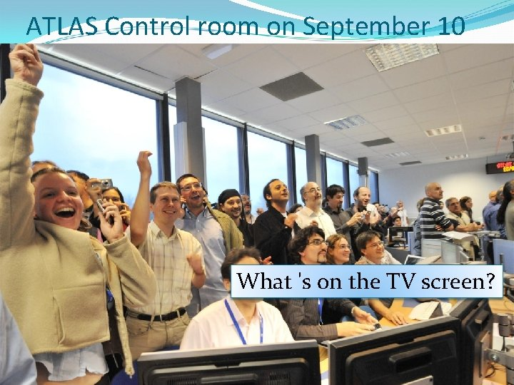 ATLAS Control room on September 10 What 's on the TV screen?