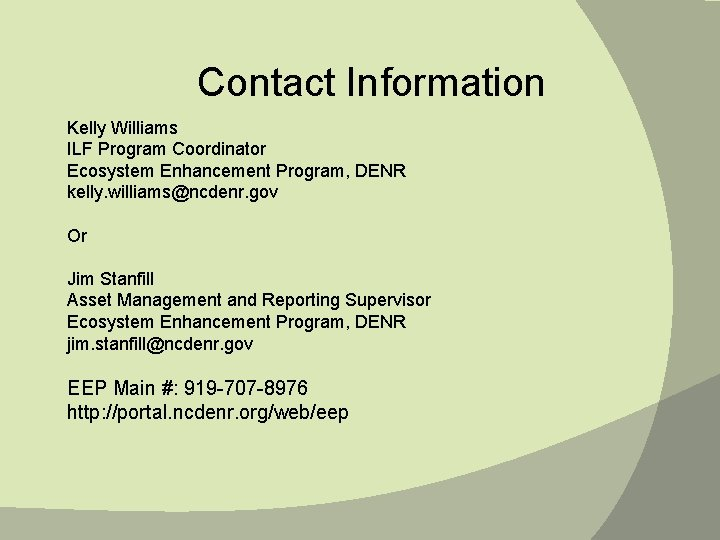 Contact Information Kelly Williams ILF Program Coordinator Ecosystem Enhancement Program, DENR kelly. williams@ncdenr. gov