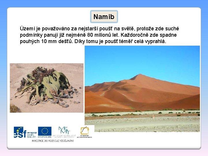 Namib Území je považováno za nejstarší poušť na světě, protože zde suché podmínky panují