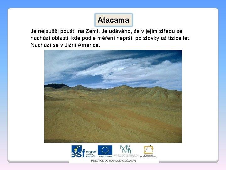 Atacama Je nejsušší poušť na Zemi. Je udáváno, že v jejím středu se nachází