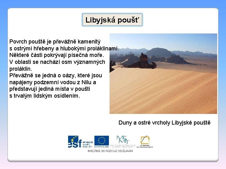 Libyjská poušť Povrch pouště je převážně kamenitý s ostrými hřebeny a hlubokými proláklinami. Některé