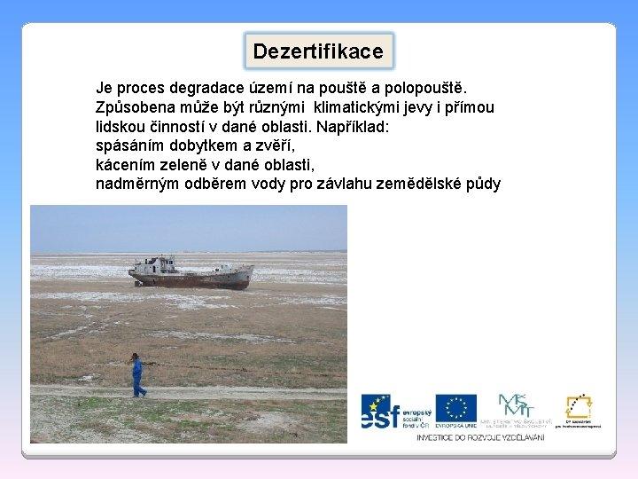 Dezertifikace Je proces degradace území na pouště a polopouště. Způsobena může být různými klimatickými