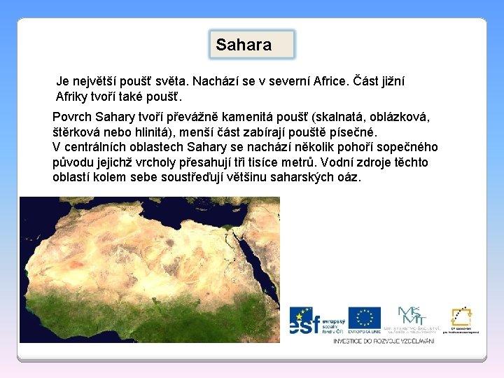 Sahara Je největší poušť světa. Nachází se v severní Africe. Část jižní Afriky tvoří