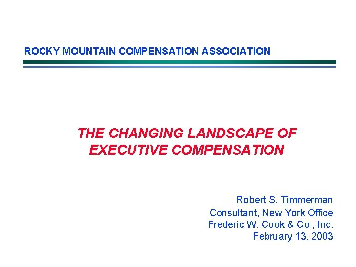 ROCKY MOUNTAIN COMPENSATION ASSOCIATION THE CHANGING LANDSCAPE OF EXECUTIVE COMPENSATION Robert S. Timmerman Consultant,