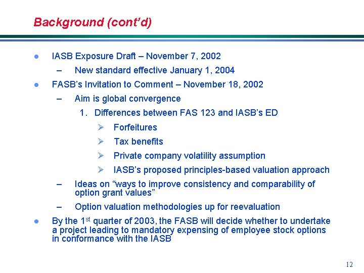 Background (cont'd) l IASB Exposure Draft – November 7, 2002 – l New standard