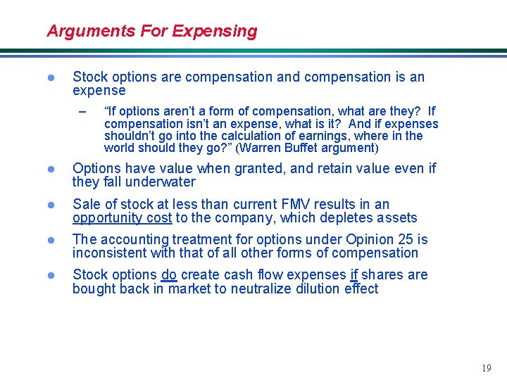 Arguments For Expensing l Stock options are compensation and compensation is an expense –