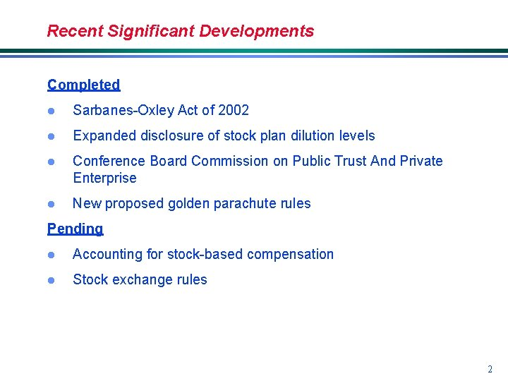 Recent Significant Developments Completed l Sarbanes-Oxley Act of 2002 l Expanded disclosure of stock
