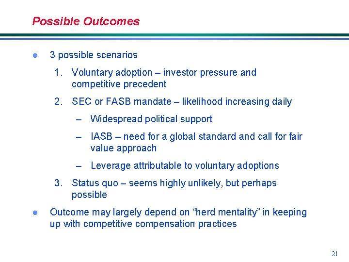 Possible Outcomes l 3 possible scenarios 1. Voluntary adoption – investor pressure and competitive