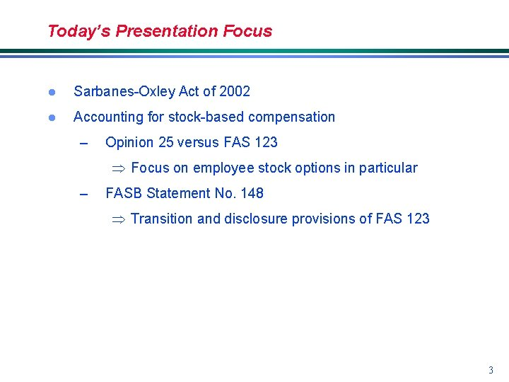 Today's Presentation Focus l Sarbanes-Oxley Act of 2002 l Accounting for stock-based compensation –