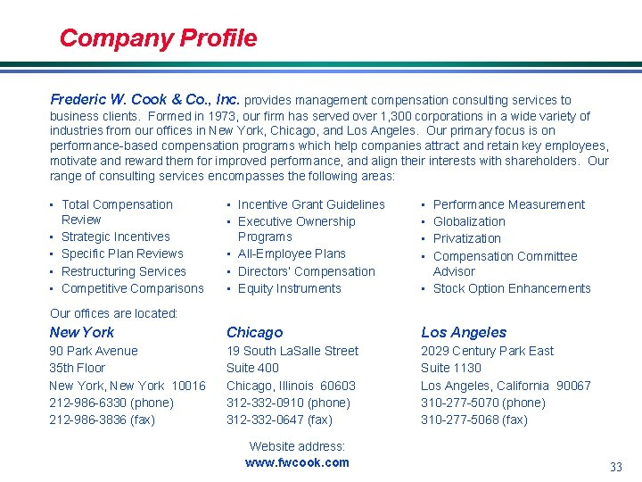 Company Profile Frederic W. Cook & Co. , Inc. provides management compensation consulting services