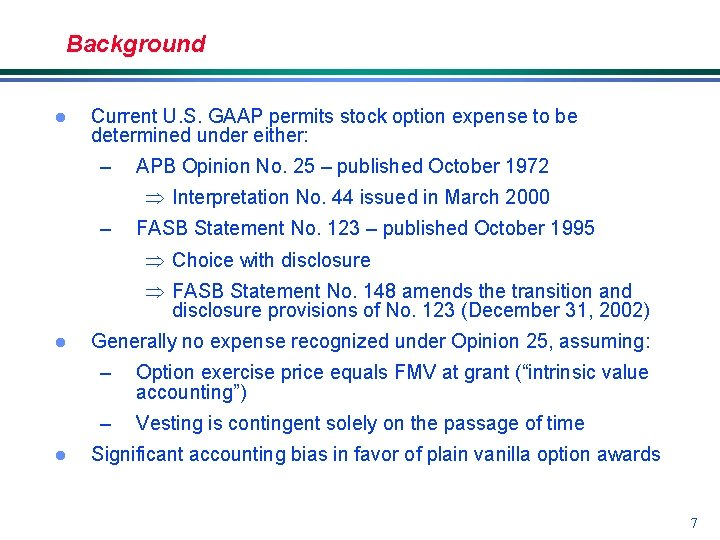 Background l Current U. S. GAAP permits stock option expense to be determined under