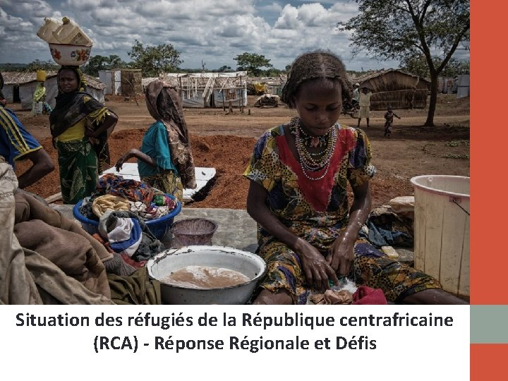 Situation des réfugiés de la République centrafricaine (RCA) - Réponse Régionale et Défis