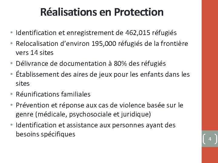 Réalisations en Protection • Identification et enregistrement de 462, 015 réfugiés • Relocalisation d'environ