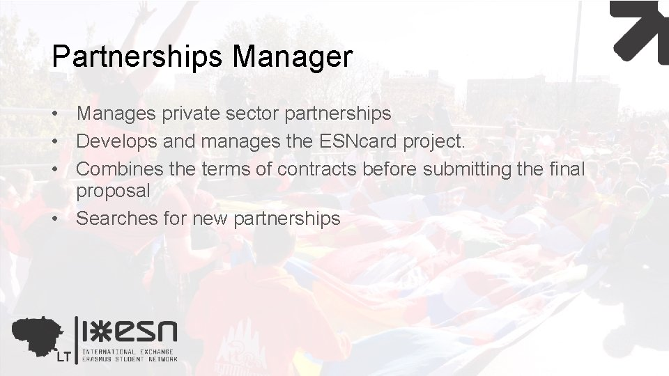Partnerships Manager • Manages private sector partnerships • Develops and manages the ESNcard project.