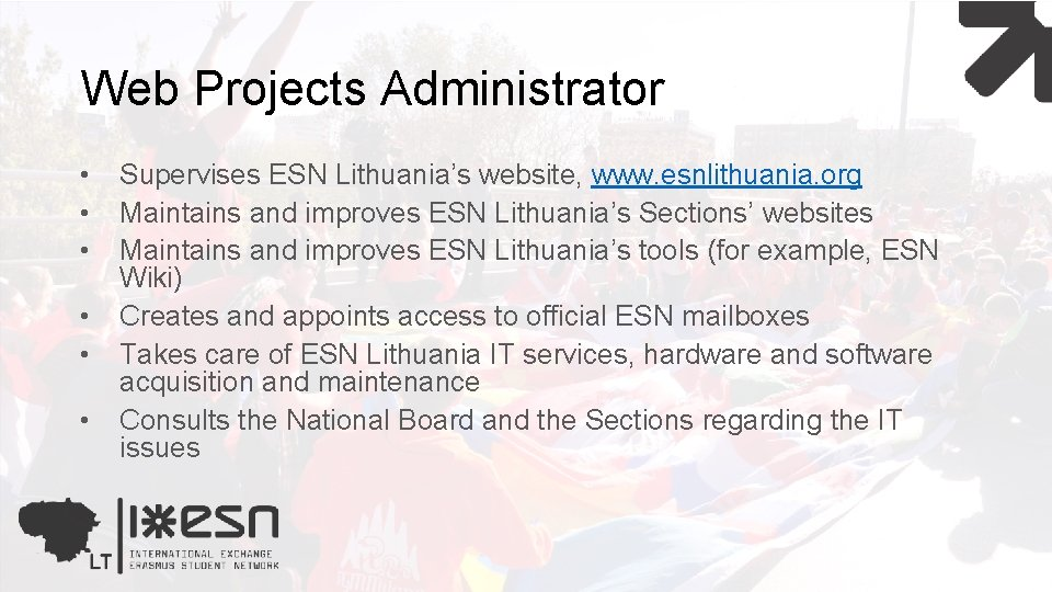 Web Projects Administrator • • • Supervises ESN Lithuania's website, www. esnlithuania. org Maintains