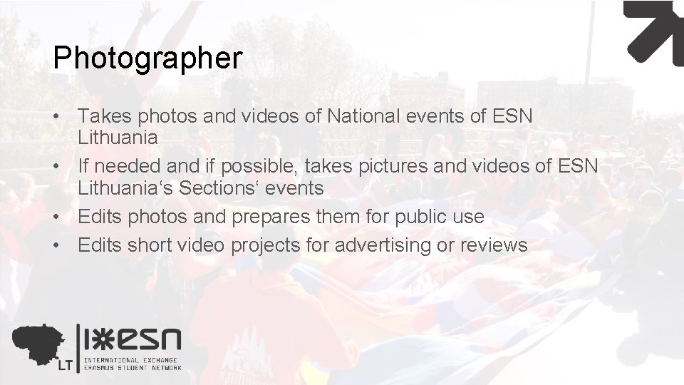 Photographer • Takes photos and videos of National events of ESN Lithuania • If