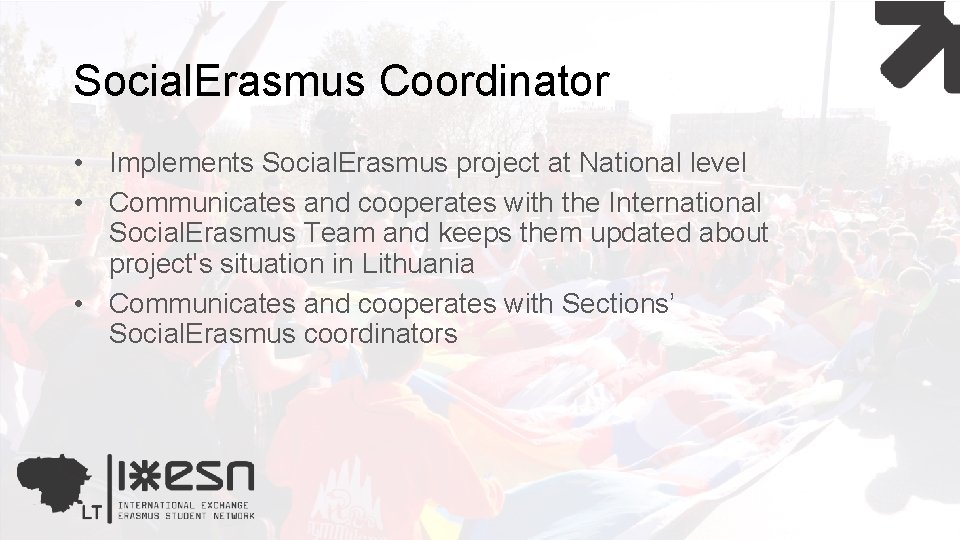 Social. Erasmus Coordinator • Implements Social. Erasmus project at National level • Communicates and
