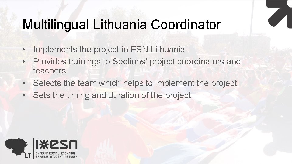 Multilingual Lithuania Coordinator • Implements the project in ESN Lithuania • Provides trainings to