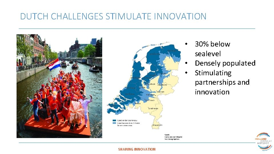 DUTCH CHALLENGES STIMULATE INNOVATION • 30% below sealevel • Densely populated • Stimulating partnerships