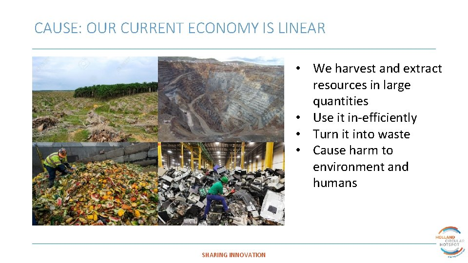 CAUSE: OUR CURRENT ECONOMY IS LINEAR • We harvest and extract resources in large