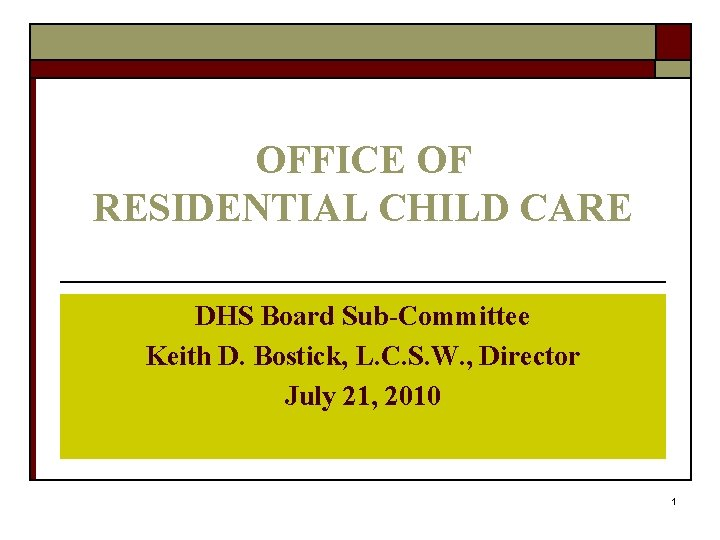 OFFICE OF RESIDENTIAL CHILD CARE DHS Board Sub-Committee Keith D. Bostick, L. C. S.