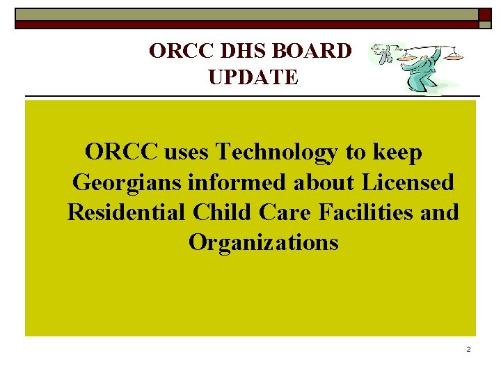 ORCC DHS BOARD UPDATE ORCC uses Technology to keep Georgians informed about Licensed Residential