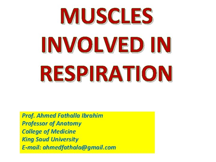 MUSCLES INVOLVED IN RESPIRATION Prof. Ahmed Fathalla Ibrahim Professor of Anatomy College of Medicine