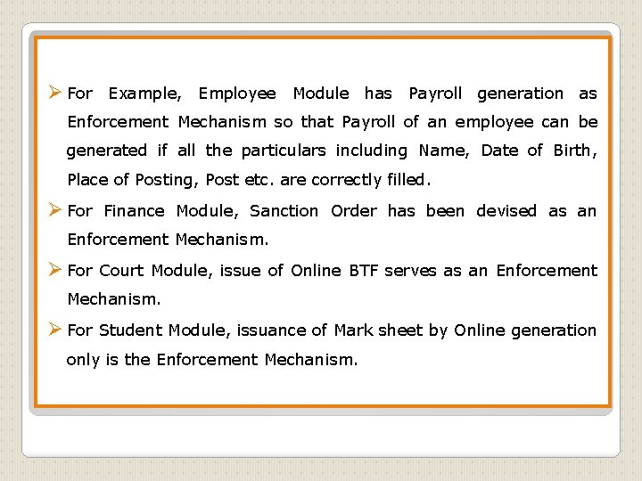 Ø For Example, Employee Module has Payroll generation as Enforcement Mechanism so that Payroll