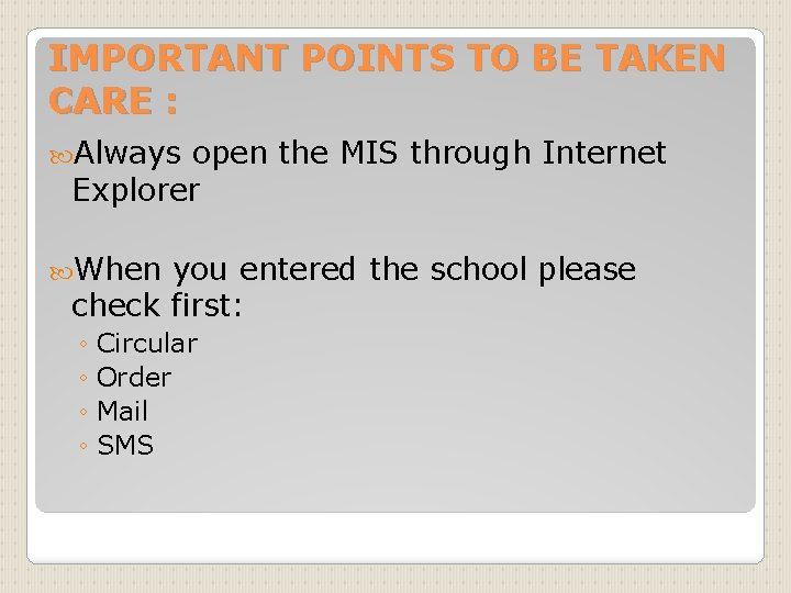IMPORTANT POINTS TO BE TAKEN CARE : Always open the MIS through Internet Explorer