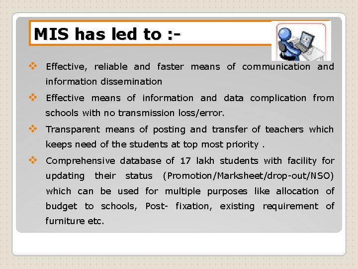 MIS has led to : v Effective, reliable and faster means of communication and
