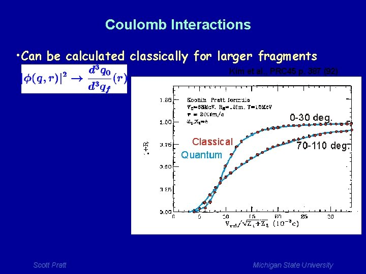Coulomb Interactions • Can be calculated classically for larger fragments Kim et al. ,