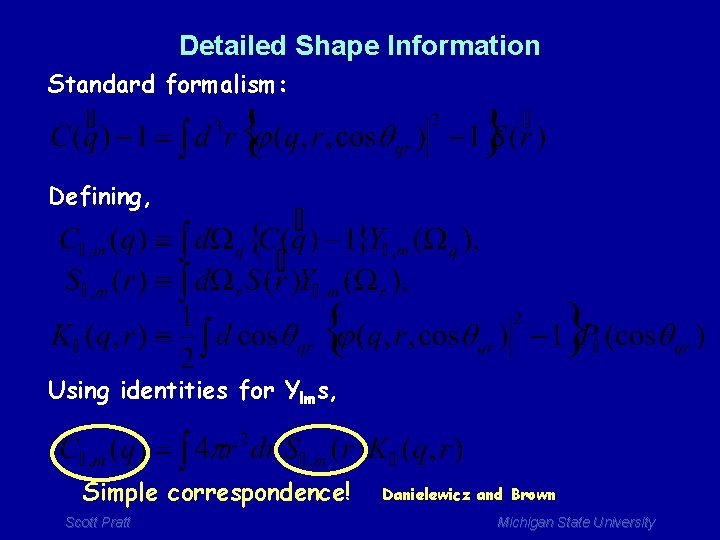 Detailed Shape Information Standard formalism: Defining, Using identities for Ylms, Simple correspondence! Scott Pratt