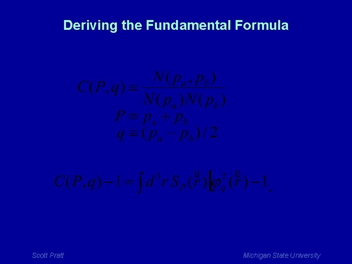 Deriving the Fundamental Formula Scott Pratt Michigan State University
