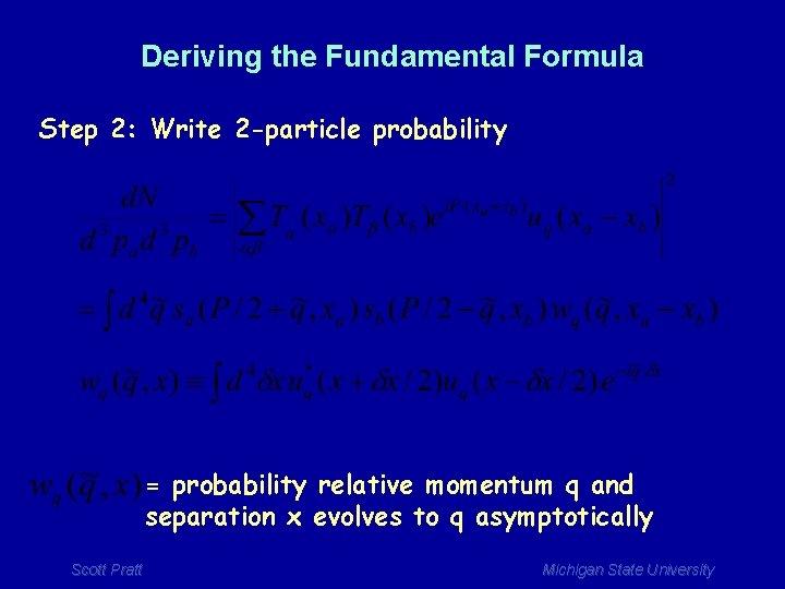 Deriving the Fundamental Formula Step 2: Write 2 -particle probability = probability relative momentum
