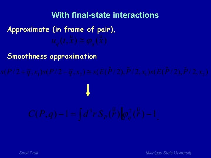 With final-state interactions Approximate (in frame of pair), Smoothness approximation Scott Pratt Michigan State
