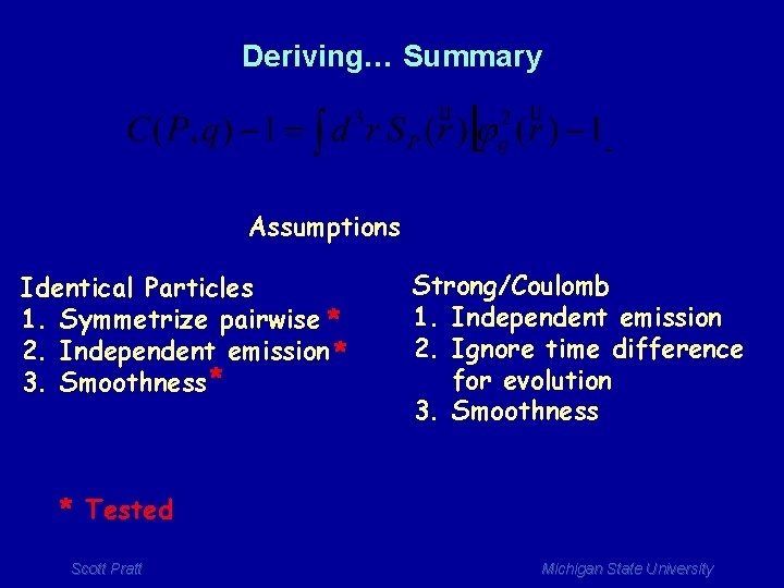 Deriving… Summary Assumptions Identical Particles 1. Symmetrize pairwise * 2. Independent emission * 3.