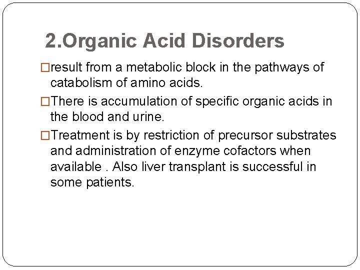 2. Organic Acid Disorders �result from a metabolic block in the pathways of catabolism