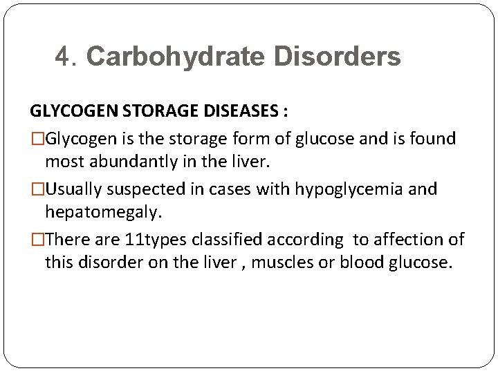 4. Carbohydrate Disorders GLYCOGEN STORAGE DISEASES : �Glycogen is the storage form of glucose